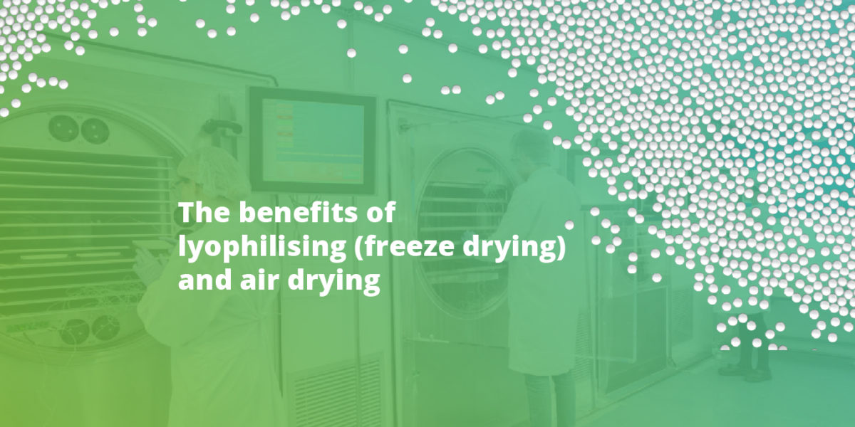 The benefits of lyophilising (freeze drying) and air drying